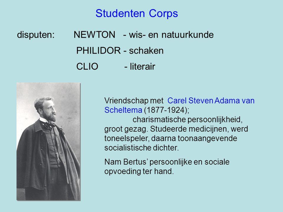 disputen: NEWTON - wis- en natuurkunde PHILIDOR - schaken CLIO - literair Vriendschap met Carel Steven Adama van Scheltema (1877-1924); charismatische