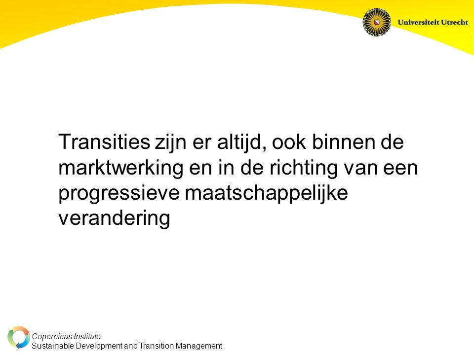 Copernicus Institute Sustainable Development and Transition Management Transities zijn er altijd, ook binnen de marktwerking en in de richting van een progressieve maatschappelijke verandering
