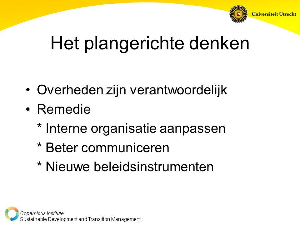 Copernicus Institute Sustainable Development and Transition Management Het plangerichte denken Overheden zijn verantwoordelijk Remedie * Interne organisatie aanpassen * Beter communiceren * Nieuwe beleidsinstrumenten