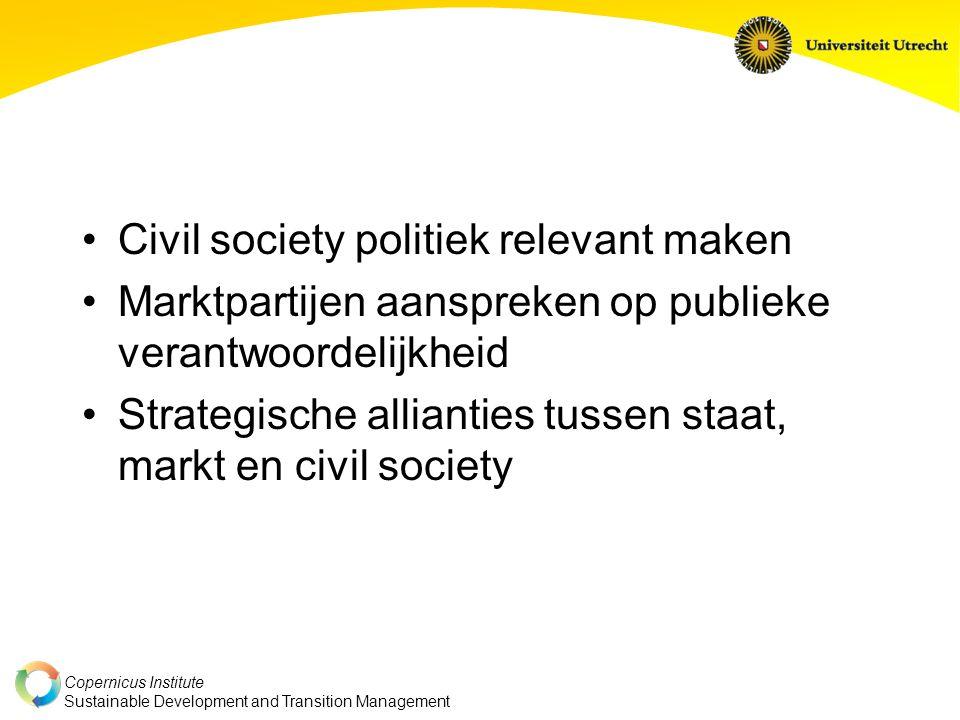 Copernicus Institute Sustainable Development and Transition Management Civil society politiek relevant maken Marktpartijen aanspreken op publieke verantwoordelijkheid Strategische allianties tussen staat, markt en civil society