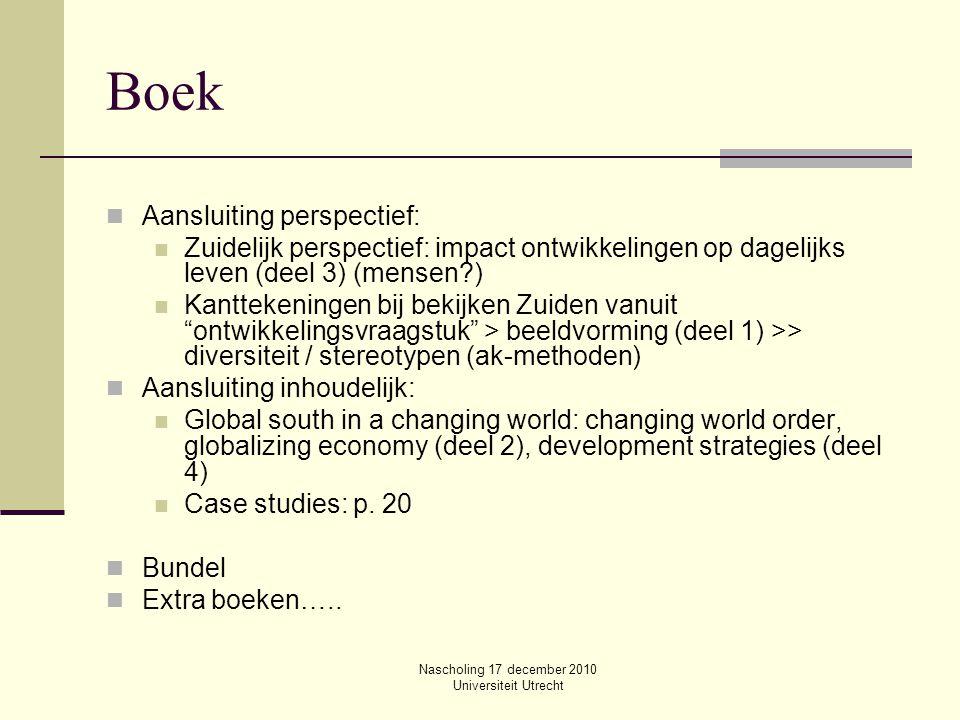 Nascholing 17 december 2010 Universiteit Utrecht Boek Aansluiting perspectief: Zuidelijk perspectief: impact ontwikkelingen op dagelijks leven (deel 3