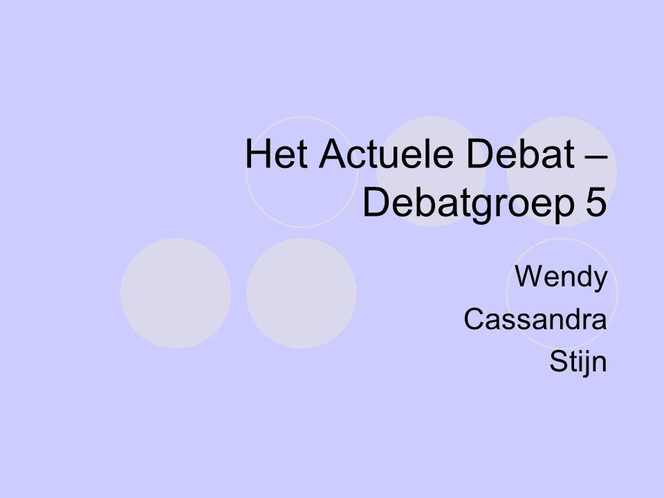 Het Actuele Debat – Debatgroep 5 Wendy Cassandra Stijn