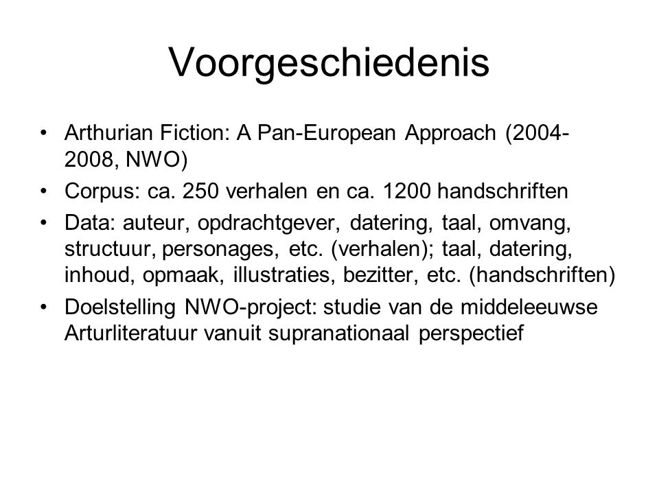 Voorgeschiedenis Arthurian Fiction: A Pan-European Approach (2004- 2008, NWO) Corpus: ca.