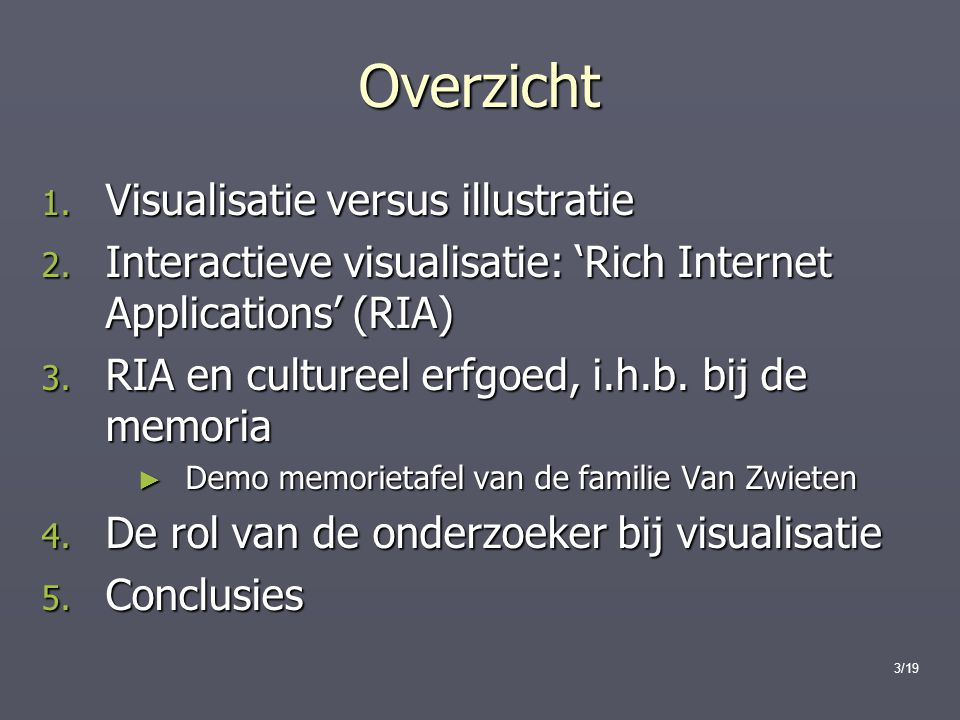 3/19 Overzicht 1. Visualisatie versus illustratie 2. Interactieve visualisatie: 'Rich Internet Applications' (RIA) 3. RIA en cultureel erfgoed, i.h.b.