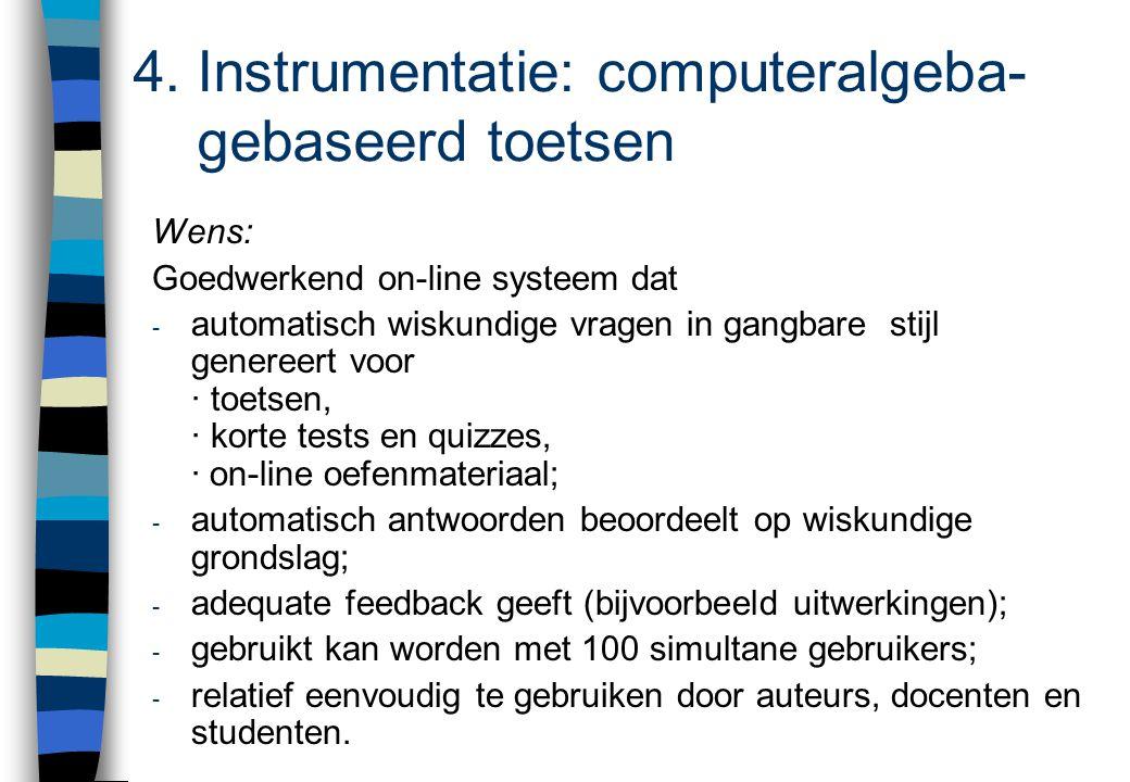 4. Instrumentatie: computeralgeba- gebaseerd toetsen Wens: Goedwerkend on-line systeem dat - automatisch wiskundige vragen in gangbare stijl genereert