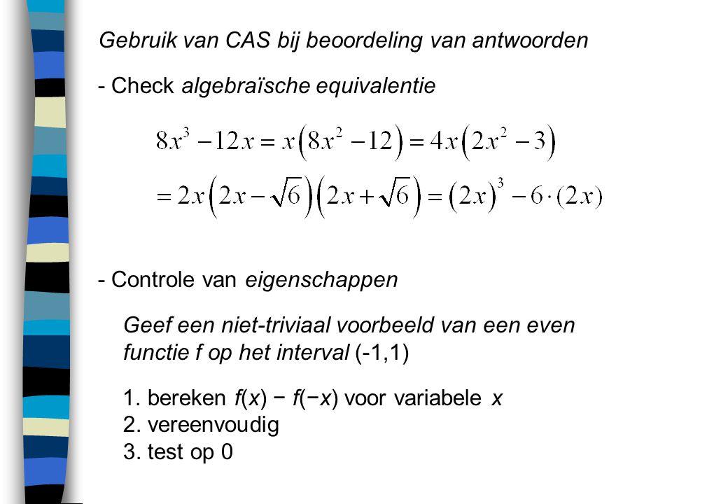 Gebruik van CAS bij beoordeling van antwoorden - Check algebraïsche equivalentie - Controle van eigenschappen Geef een niet-triviaal voorbeeld van een