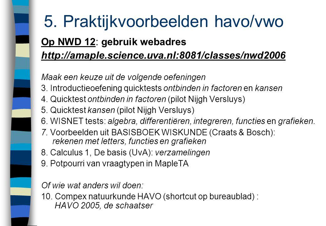 5. Praktijkvoorbeelden havo/vwo Op NWD 12: gebruik webadres http://amaple.science.uva.nl:8081/classes/nwd2006 Maak een keuze uit de volgende oefeninge