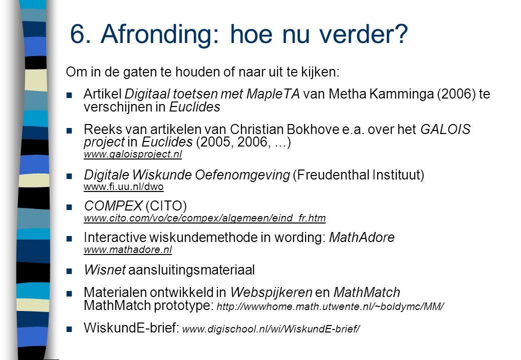 6. Afronding: hoe nu verder? Om in de gaten te houden of naar uit te kijken: n Artikel Digitaal toetsen met MapleTA van Metha Kamminga (2006) te versc