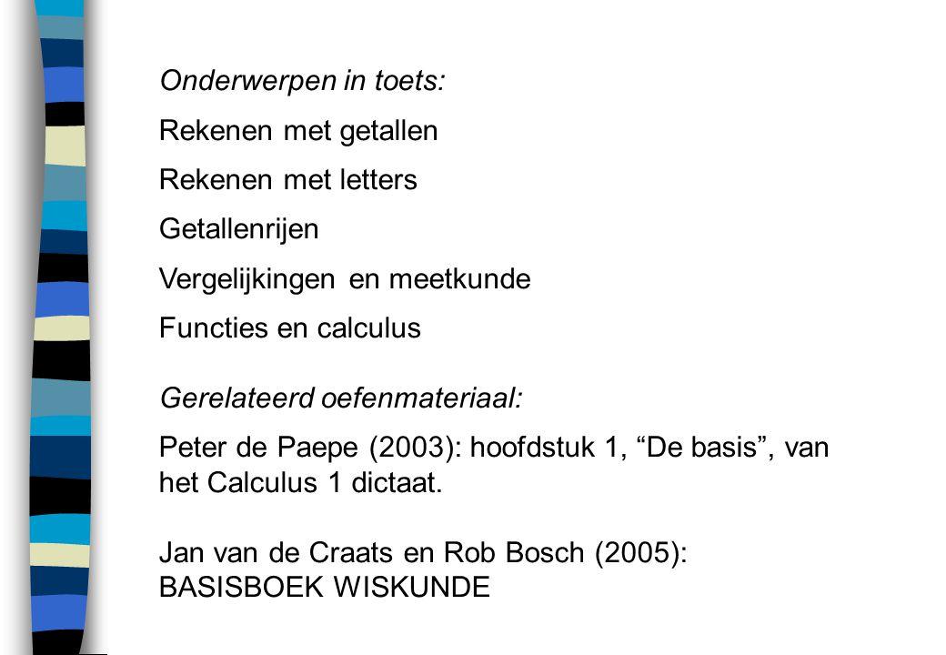 Onderwerpen in toets: Rekenen met getallen Rekenen met letters Getallenrijen Vergelijkingen en meetkunde Functies en calculus Gerelateerd oefenmateria