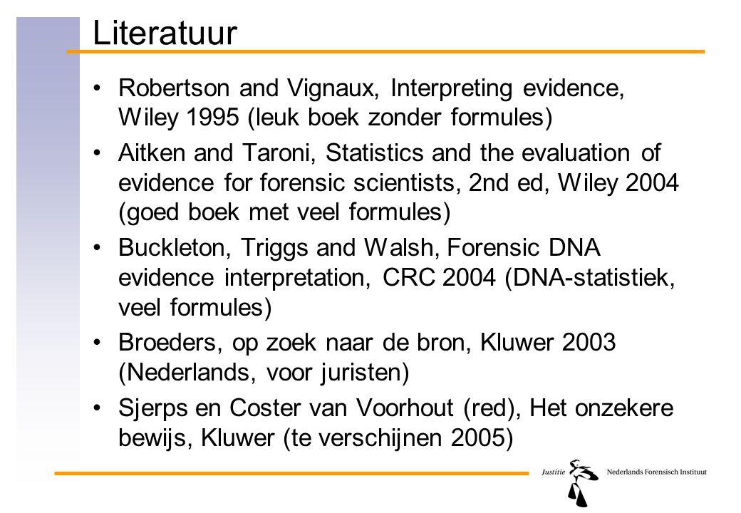 Literatuur Robertson and Vignaux, Interpreting evidence, Wiley 1995 (leuk boek zonder formules) Aitken and Taroni, Statistics and the evaluation of ev