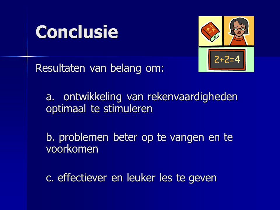 Conclusie Resultaten van belang om: a.ontwikkeling van rekenvaardigheden optimaal te stimuleren b.