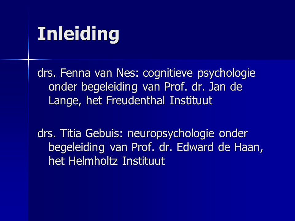 Inleiding drs.Fenna van Nes: cognitieve psychologie onder begeleiding van Prof.
