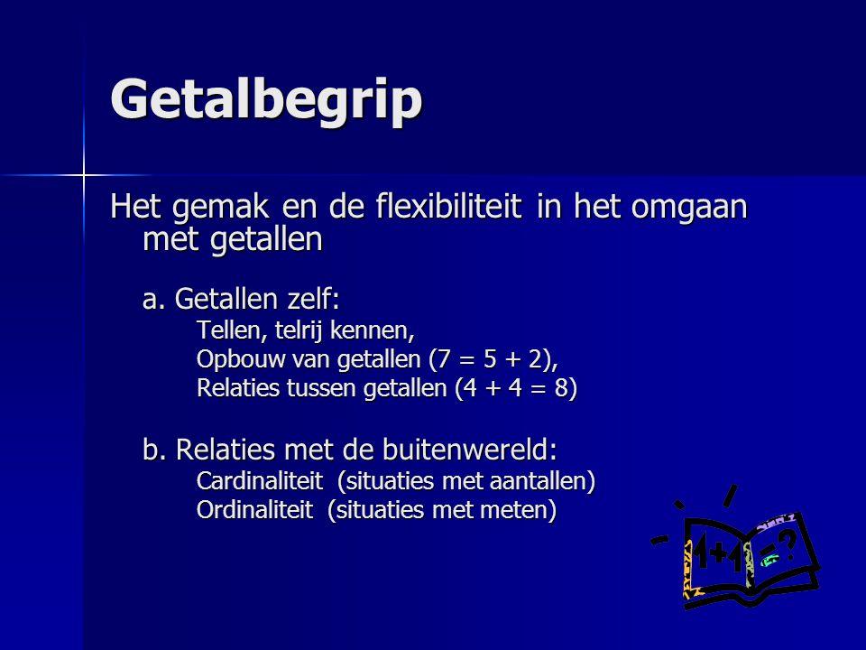 Getalbegrip Het gemak en de flexibiliteit in het omgaan met getallen a.