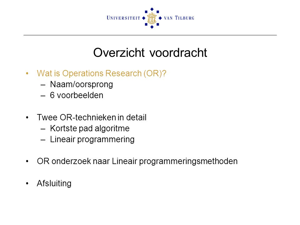 Overzicht voordracht Wat is Operations Research (OR).