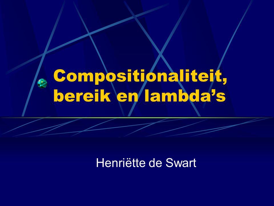 Compositionaliteit, bereik en lambda's Henriëtte de Swart