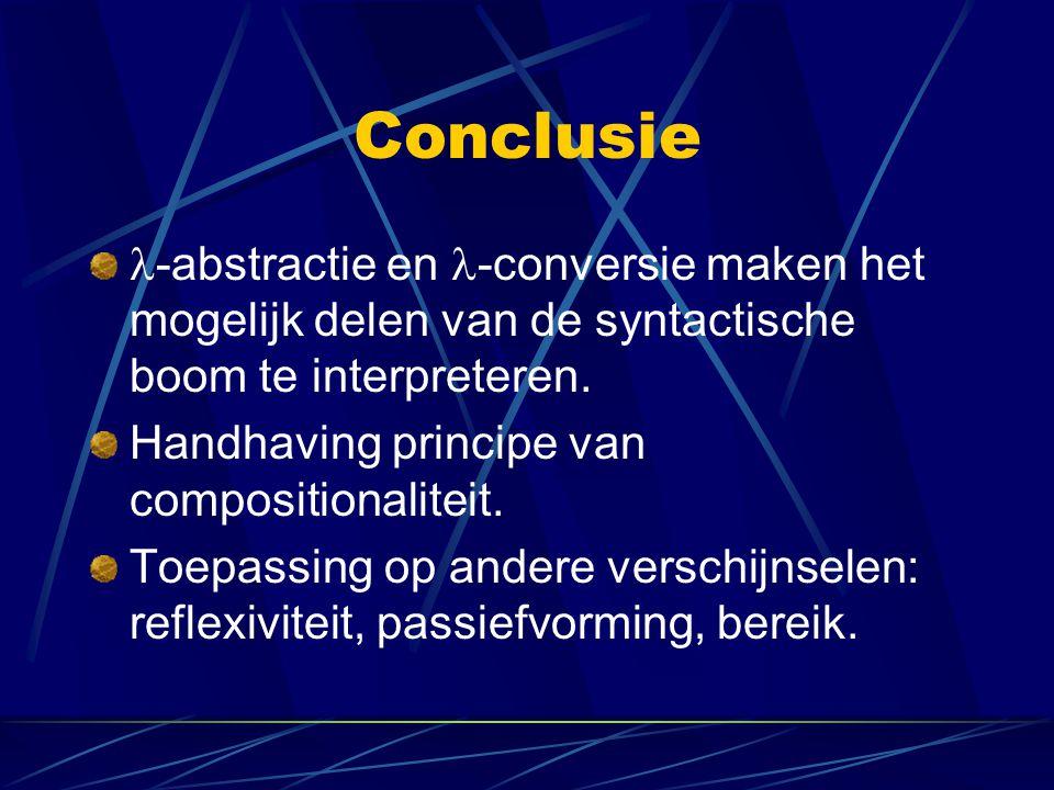 Conclusie -abstractie en -conversie maken het mogelijk delen van de syntactische boom te interpreteren. Handhaving principe van compositionaliteit. To