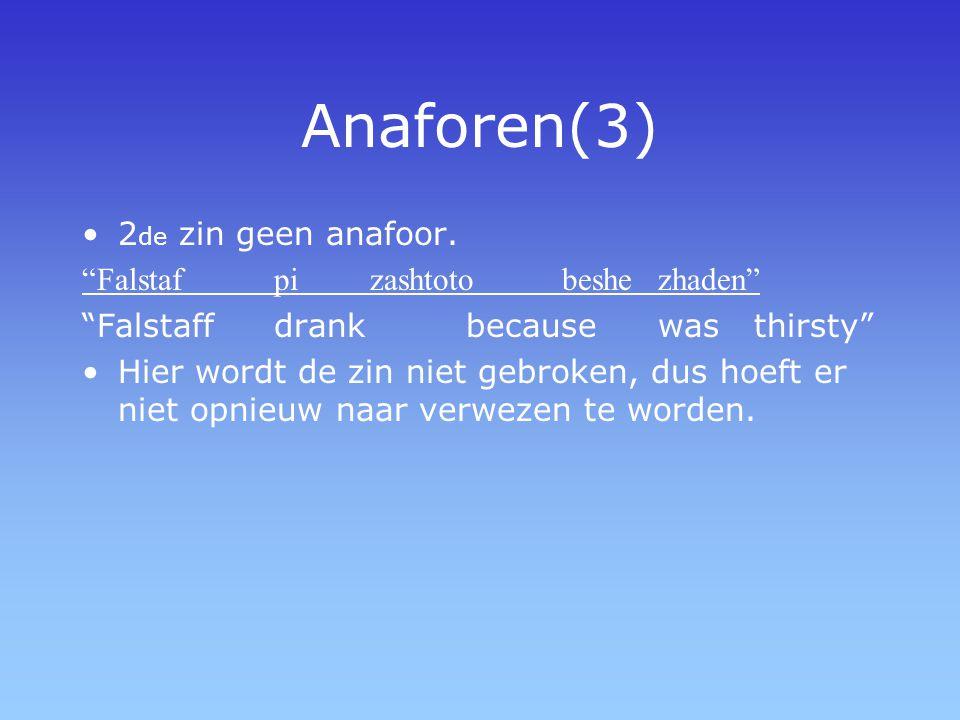 """Anaforen(3) 2 de zin geen anafoor. """"Falstaf pi zashtoto beshe zhaden"""" """"Falstaff drank because was thirsty"""" Hier wordt de zin niet gebroken, dus hoeft"""