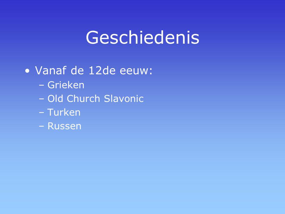 Geschiedenis Vanaf de 12de eeuw: –Grieken –Old Church Slavonic –Turken –Russen