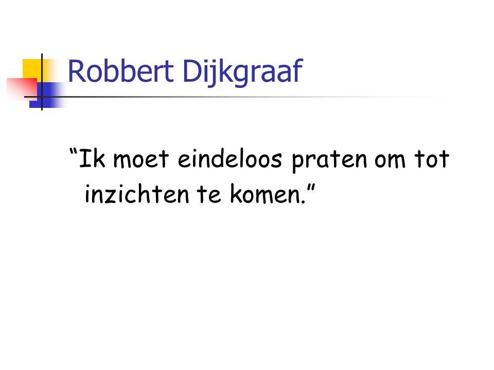 Robbert Dijkgraaf Ik moet eindeloos praten om tot inzichten te komen.