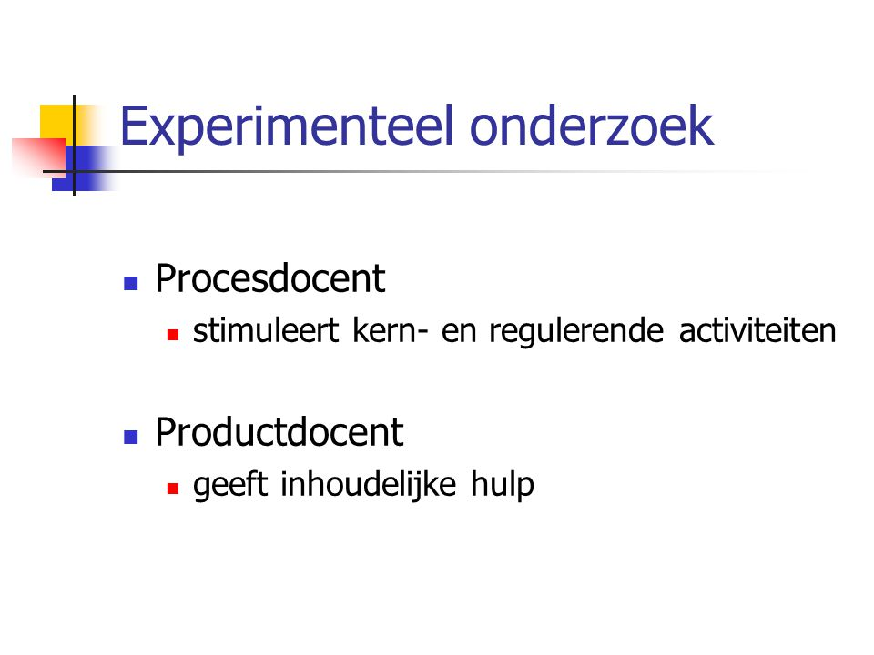 Experimenteel onderzoek Procesdocent stimuleert kern- en regulerende activiteiten Productdocent geeft inhoudelijke hulp
