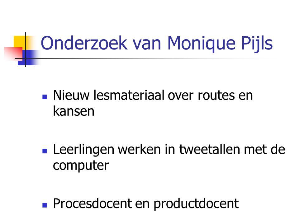Onderzoek van Monique Pijls Nieuw lesmateriaal over routes en kansen Leerlingen werken in tweetallen met de computer Procesdocent en productdocent