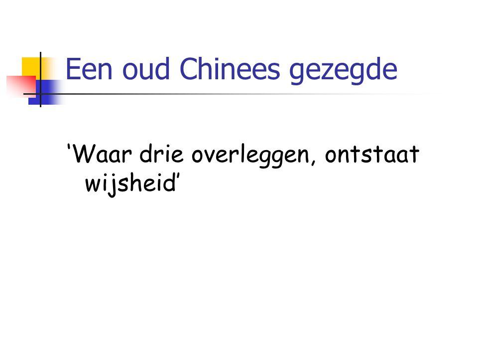 Een oud Chinees gezegde 'Waar drie overleggen, ontstaat wijsheid'