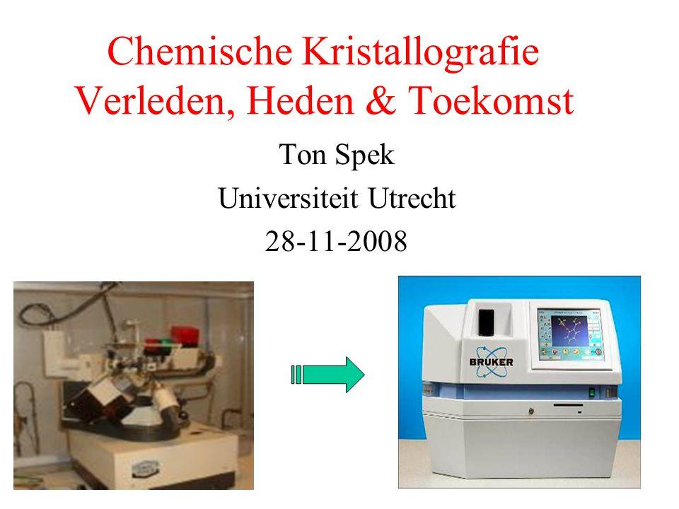 Chemische Kristallografie Verleden, Heden & Toekomst Ton Spek Universiteit Utrecht 28-11-2008