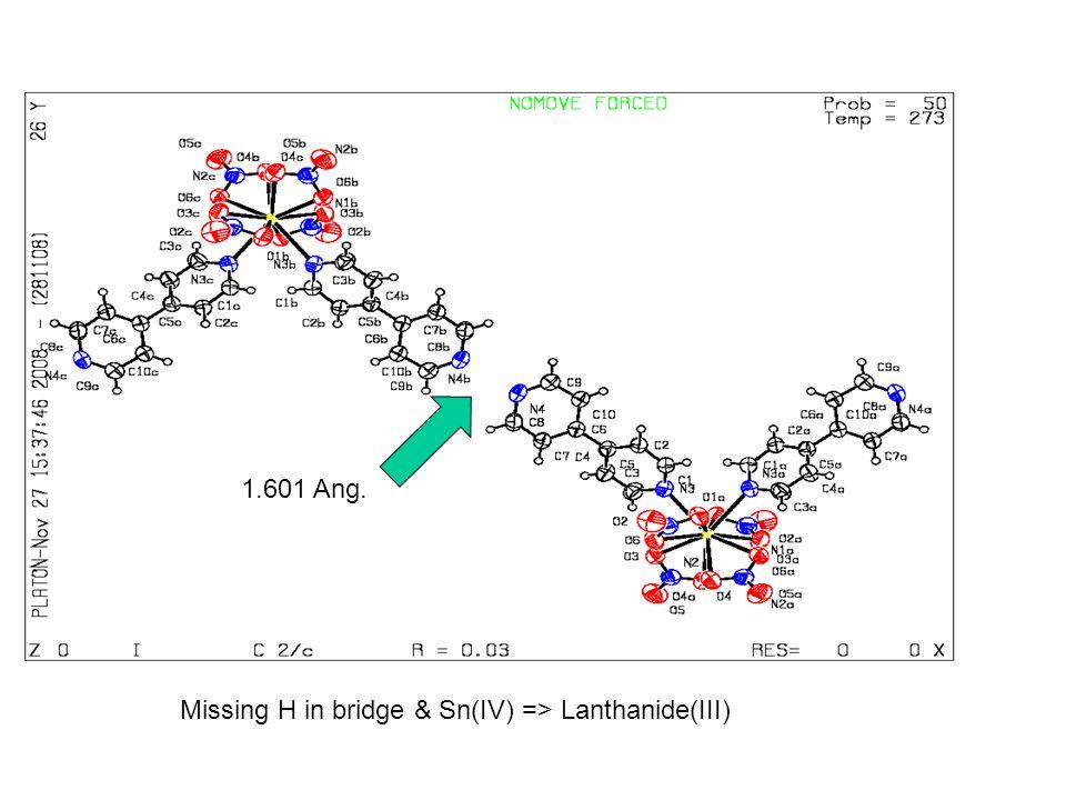 1.601 Ang. Missing H in bridge & Sn(IV) => Lanthanide(III)