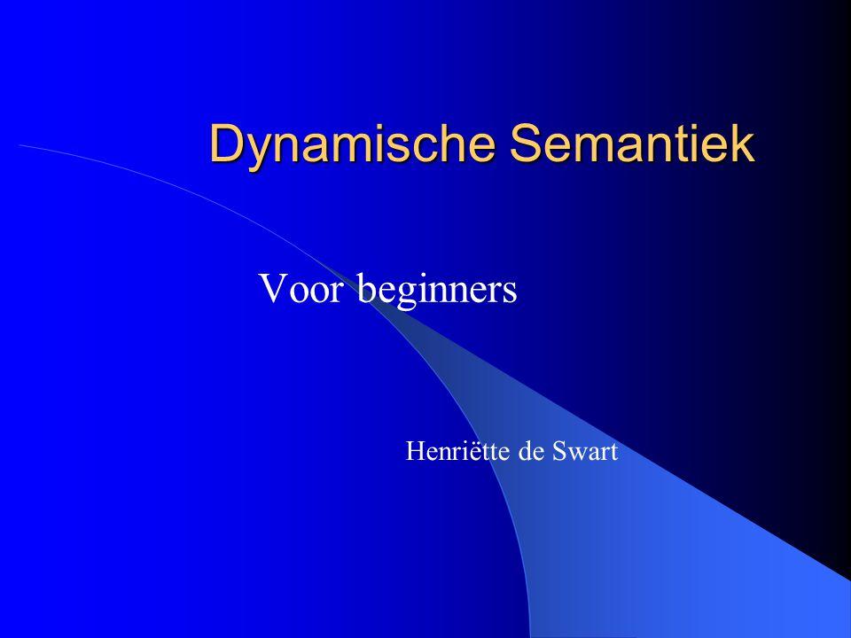 Dynamische Semantiek Voor beginners Henriëtte de Swart