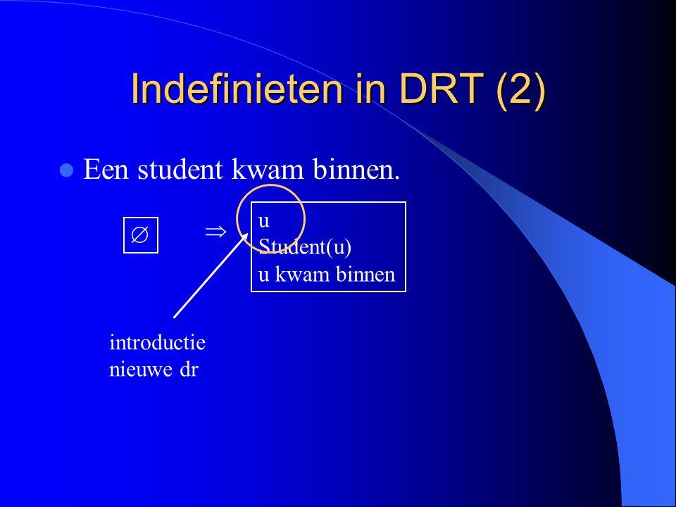 Indefinieten in DRT (2) Een student kwam binnen. u Student(u) u kwam binnen   introductie nieuwe dr