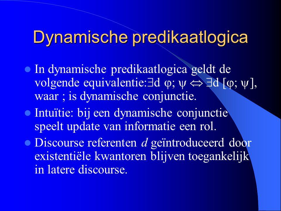 Dynamische predikaatlogica In dynamische predikaatlogica geldt de volgende equivalentie:  d  ;    d [  ;  ], waar ; is dynamische conjunctie. I