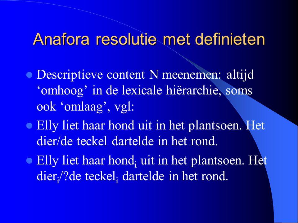 Anafora resolutie met definieten Descriptieve content N meenemen: altijd 'omhoog' in de lexicale hiërarchie, soms ook 'omlaag', vgl: Elly liet haar ho