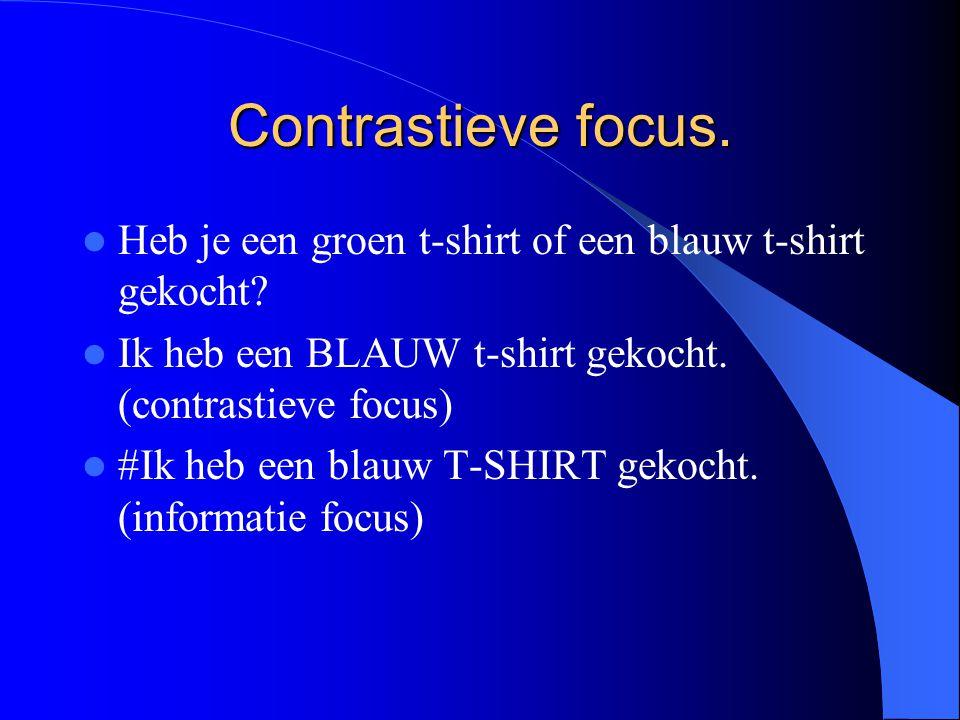 Contrastieve focus. Heb je een groen t-shirt of een blauw t-shirt gekocht? Ik heb een BLAUW t-shirt gekocht. (contrastieve focus) #Ik heb een blauw T-