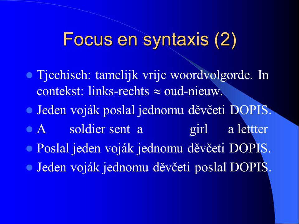 Focus en syntaxis (2) Tjechisch: tamelijk vrije woordvolgorde. In contekst: links-rechts  oud-nieuw. Jeden voják poslal jednomu děvčeti DOPIS. A sold