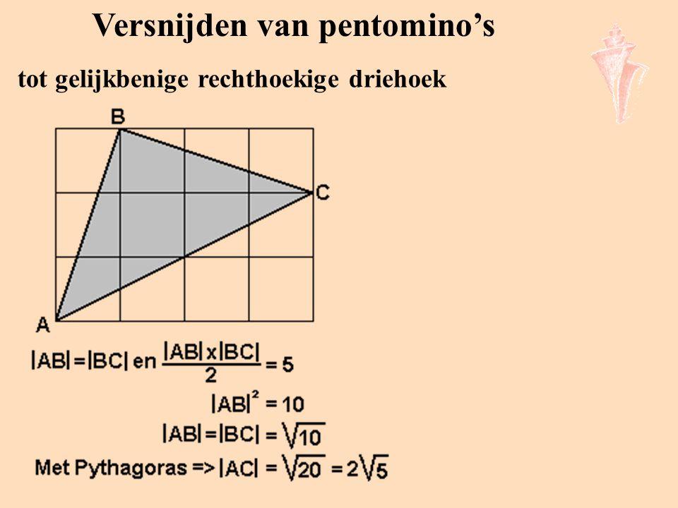 Versnijden van pentomino's tot gelijkbenige rechthoekige driehoek Aangezien de oppervlakte van een pentomino 5 is moeten we een driehoek maken met opp