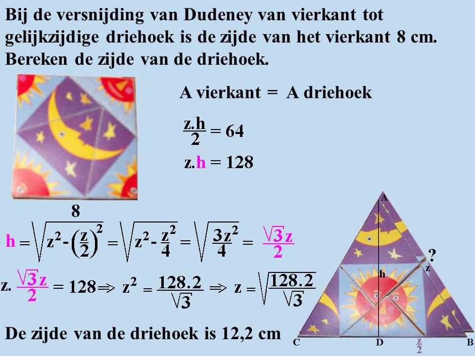 8 ? Bij de versnijding van Dudeney van vierkant tot gelijkzijdige driehoek is de zijde van het vierkant 8 cm. Bereken de zijde van de driehoek. A vier