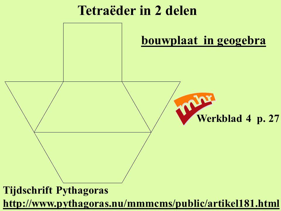 Tetraëder in 2 delen bouwplaat in geogebra Tijdschrift Pythagoras http://www.pythagoras.nu/mmmcms/public/artikel181.html http://www.pythagoras.nu/mmmc
