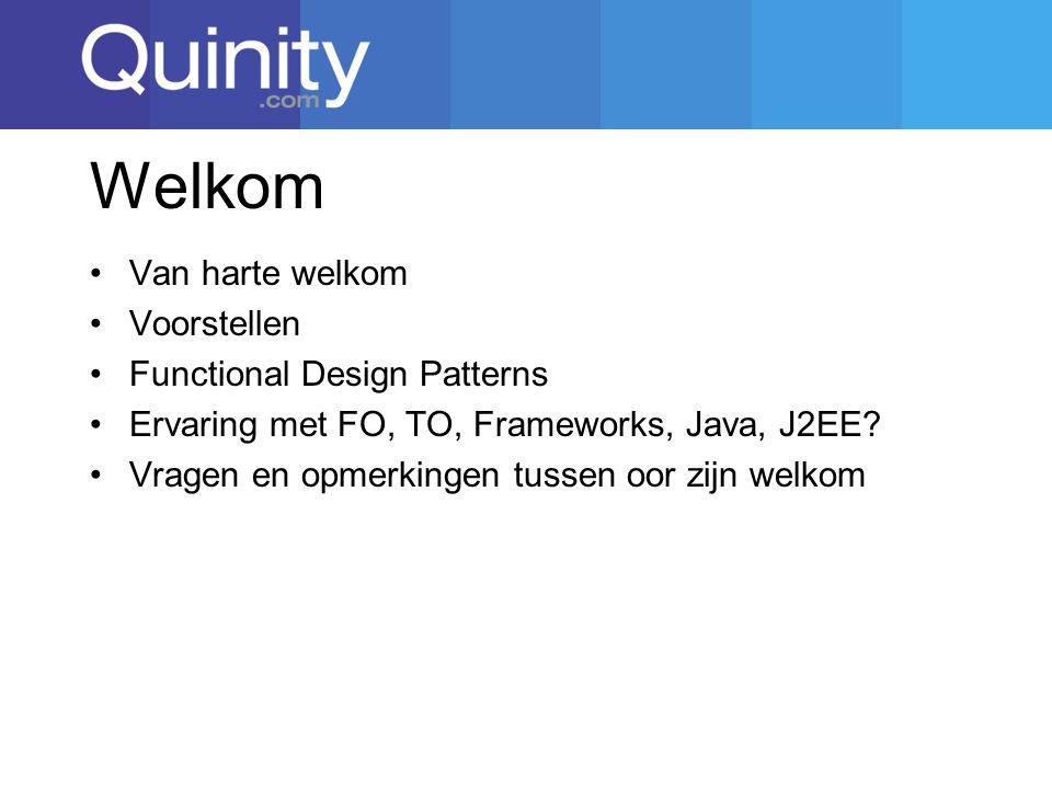 Welkom Van harte welkom Voorstellen Functional Design Patterns Ervaring met FO, TO, Frameworks, Java, J2EE.