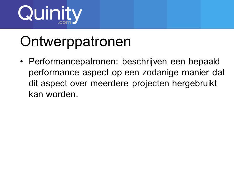 Ontwerppatronen Performancepatronen: beschrijven een bepaald performance aspect op een zodanige manier dat dit aspect over meerdere projecten hergebruikt kan worden.