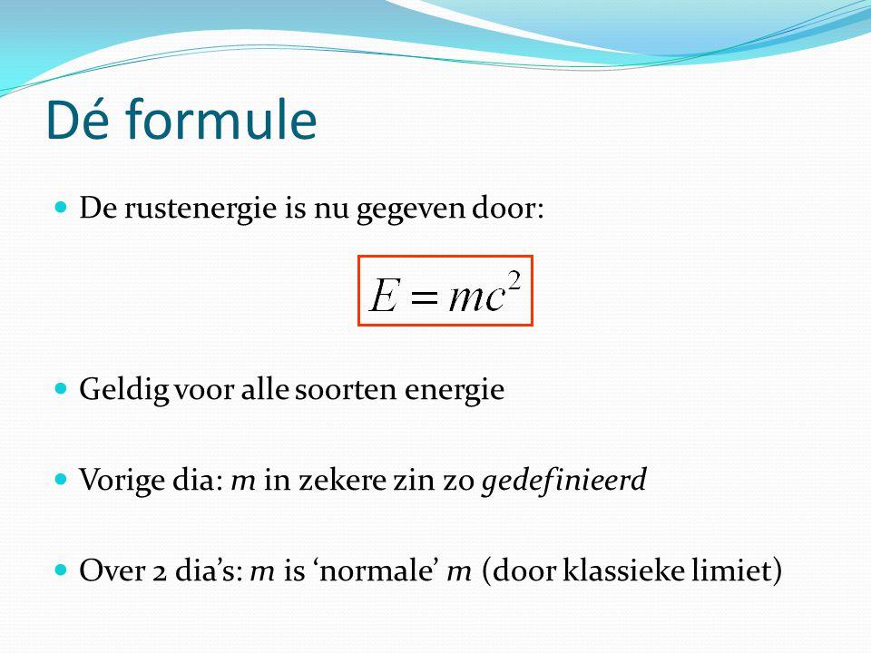 Dé formule De rustenergie is nu gegeven door: Geldig voor alle soorten energie Vorige dia: m in zekere zin zo gedefinieerd Over 2 dia's: m is 'normale' m (door klassieke limiet)