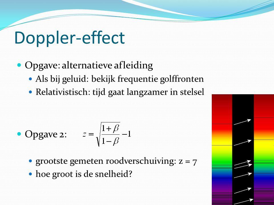 Doppler-effect Opgave: alternatieve afleiding Als bij geluid: bekijk frequentie golffronten Relativistisch: tijd gaat langzamer in stelsel Opgave 2: grootste gemeten roodverschuiving: z = 7 hoe groot is de snelheid?