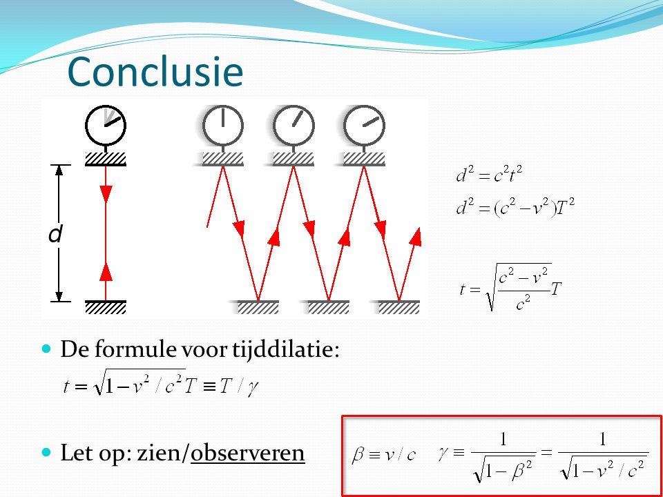 Conclusie De formule voor tijddilatie: Let op: zien/observeren