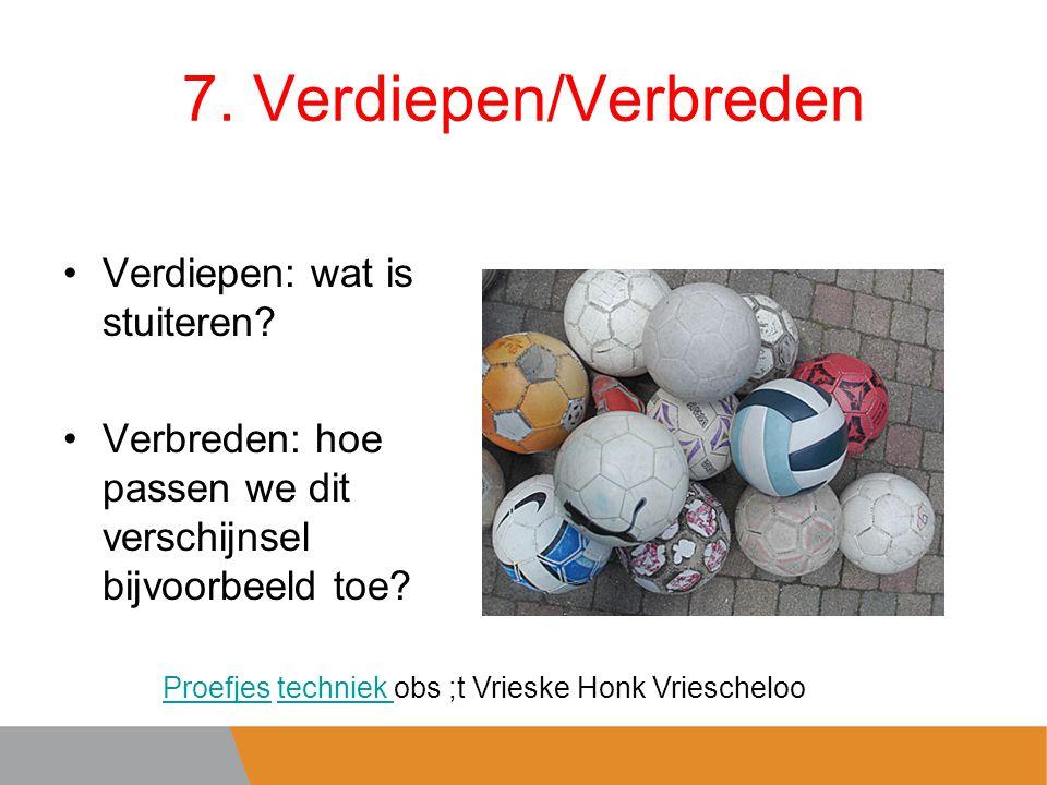 7.Verdiepen/Verbreden Verdiepen: wat is stuiteren.