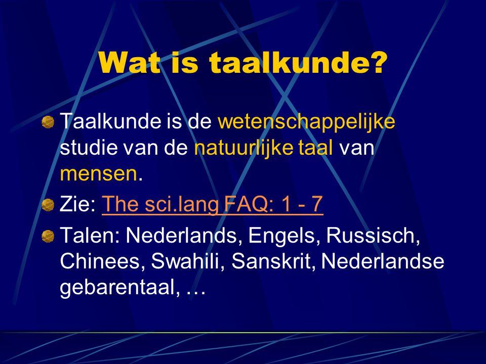 Wat is taalkunde.Taalkunde is de wetenschappelijke studie van de natuurlijke taal van mensen.