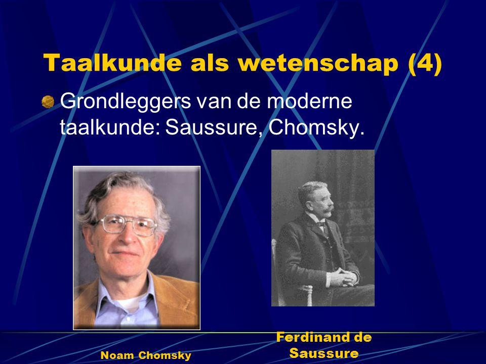Taalkunde als wetenschap (4) Grondleggers van de moderne taalkunde: Saussure, Chomsky.