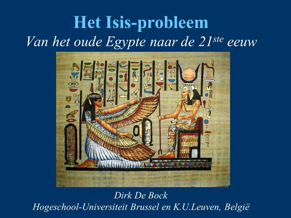 Het Isis-probleem Van het oude Egypte naar de 21 ste eeuw Dirk De Bock Hogeschool-Universiteit Brussel en K.U.Leuven, België