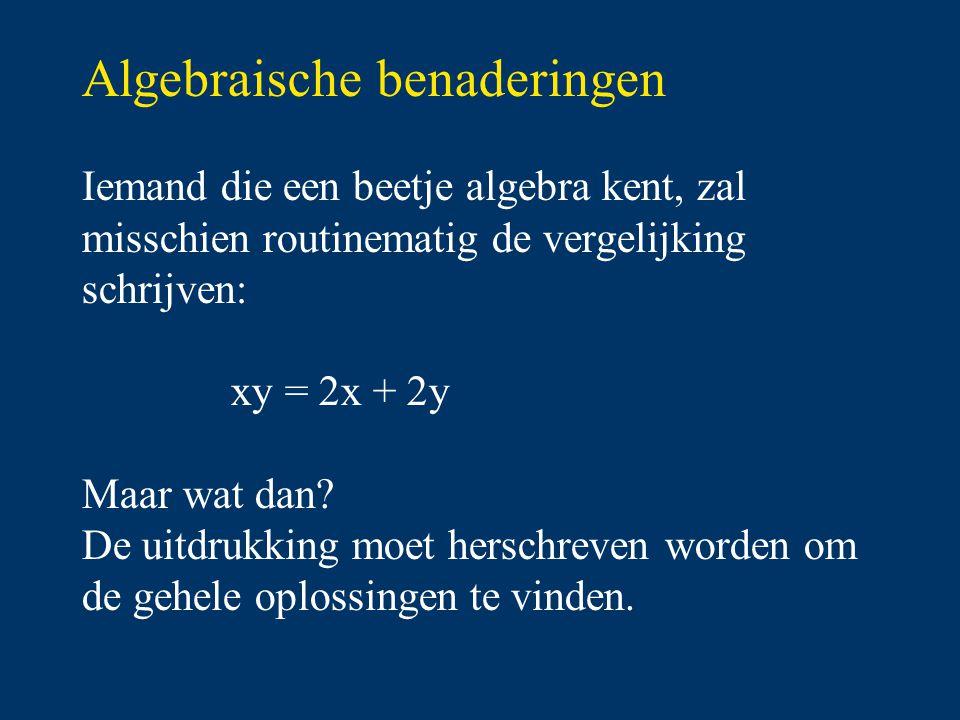 Algebraische benaderingen Iemand die een beetje algebra kent, zal misschien routinematig de vergelijking schrijven: xy = 2x + 2y Maar wat dan.
