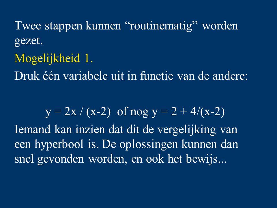 """Twee stappen kunnen """"routinematig"""" worden gezet. Mogelijkheid 1. Druk één variabele uit in functie van de andere: y = 2x / (x-2) of nog y = 2 + 4/(x-2"""