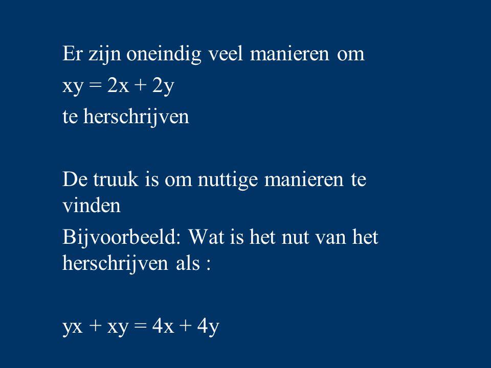 Er zijn oneindig veel manieren om xy = 2x + 2y te herschrijven De truuk is om nuttige manieren te vinden Bijvoorbeeld: Wat is het nut van het herschri