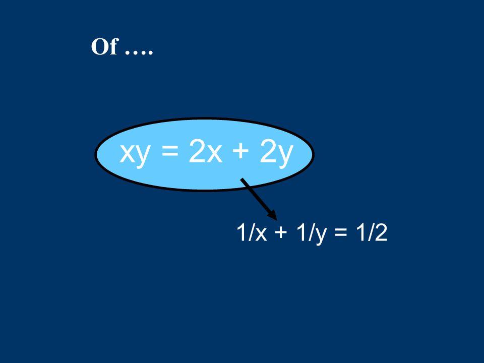 Of …. xy = 2x + 2y 1/x + 1/y = 1/2